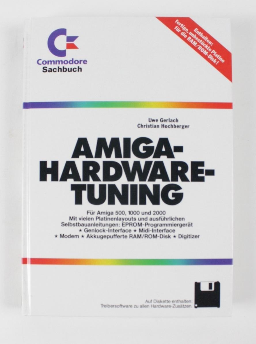 Amiga-Hardware-Tuning : für Amiga 500, 1000 und 2000, mit vielen Platinenlayouts und ausführlichen Selbstbauanleitungen: EPROM-Programmiergerät, Genlock-Interface, Midi- Interface, Modem, akkugepufferte RAM. ROM-Disk, Digitizer - Gerlach, Uwe und Christian Hochberger
