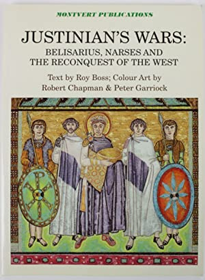 Justinian's Wars: Belisarius, Narses and the Reconquest of the West