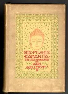 Der Pilger Kamanita. Ein Legendenroman.: Gjellerup, Karl
