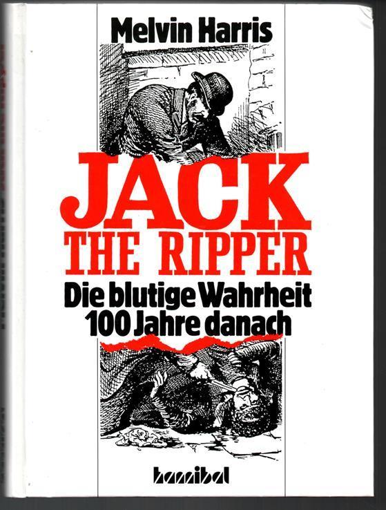 Jack the Ripper. Die blutige Wahrheit. 100 Jahre danach. - Harris, Melvin