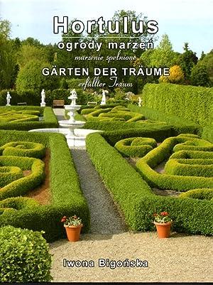 Hortulus. Ogrody marzen - marzenie spelnione / Garten der Träume - erfüllter Traum.:...