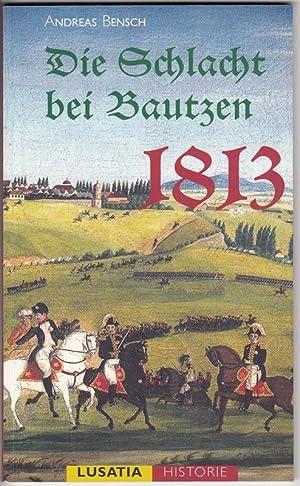 Die Schlacht bei Bautzen 1813. Lusatia Historie.: Bensch, Andreas
