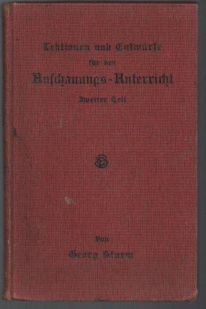 Lektionen und Entwürfe für den heimatkundlichen Anschauungs-Unterricht. Zweiter Teil.: Sturm, Georg