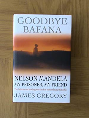Goodbye Bafana. Nelson Mandela, My Prisoner, My: Gregory, James; Graham,
