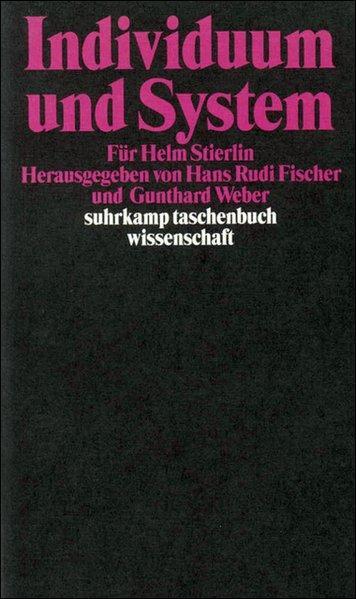 Individuum und System Für Helm Stierlin: Fischer, Hans Rudi