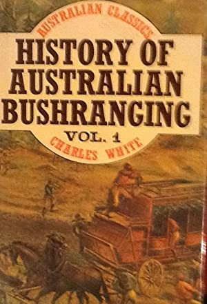 History of Australian Bushranging Volume 1: Charles White