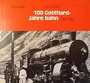 100 Jahre Gotthard-Bahn Von der pioneer Zur Neuzeit: Karl Grieder