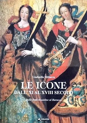 Le Icone Dall' XI al XVIII Secola Dalle fonti bizantine al Barocco: Liudmilla Miliaeva