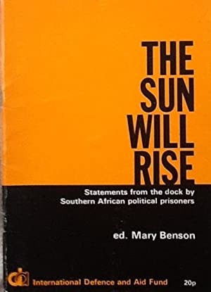 The Sun Will Rise Statements from the dock by Southern African political prisoners: Mary Benson (...