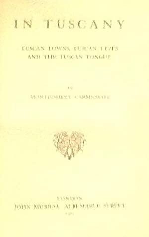 In Tuscany Tuscan Towns, Tuscan Types and the Tuscan Tongue: Montgomery Carmichael