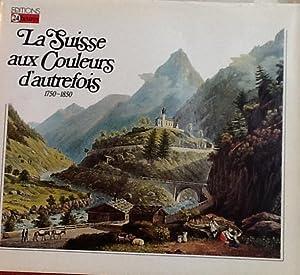 La Suisse aux Couleurs d'autrefois 1750-1850: Peter Kopp, Beat Trachsler, & Niklaus Flueler