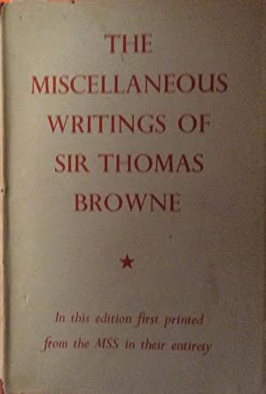 The Miscellaneous Writings of Sir Thomas Browne Including Miscellany Tracts and Repertorium: ...