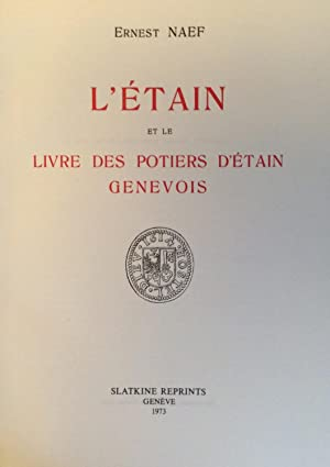L'Etain et le Livre des Potiers D'Etain Genevois: Ernest Naef