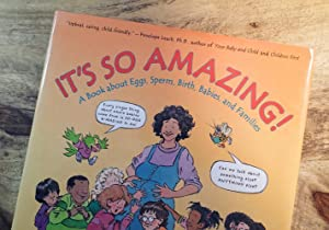 IT'S SO AMAZING! : A Book About Eggs, Sperm, Birth, Babies, and Families
