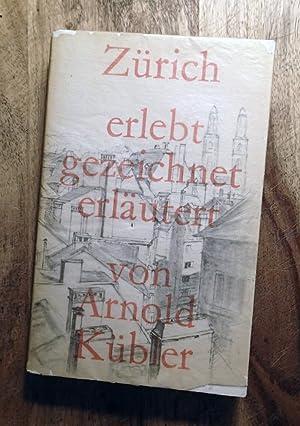 ZURICH: Erlebt - Gezeichnet - Erlautert: Kubler, Arnold