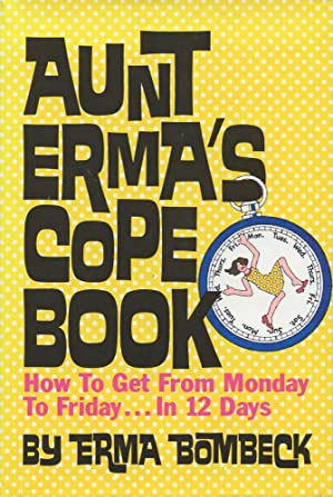 AUNT ERMA'S COPE BOOK : How to Get from Monday to Friday . in 12 Days