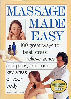 MASSAGE MADE EASY : 100 Great ways to Beat Stress, Relieve Aches and Pains, and Tone Key Areas of...