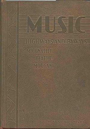 MUSIC HIGHWAYS AND BYWAYS (The Music Hour Series): McConathy, Osbourne; Beattie, John W.; Morgan, ...