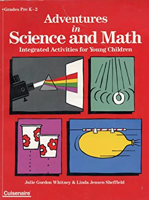 ADVENTURES IN SCIENCE AND MATH : Integrated Activities for Young Children : Grades Pre K - 2