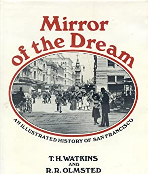 MIRROR OF THE DREAM : An Illustrated History of San Francisco: Watkins, T.H.; Olmsted, Roger R.