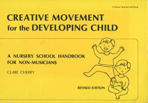 CREATIVE MOVEMENT FOR THE DEVELOPING CHILD (Revised Edition) : A Nursery School Handbook for Non-...
