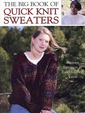 THE BIG BOOK OF QUICK KNIT SWEATERS : 16 Sweaters in Easy-to-Find Yarns (Leisure Arts #3023)