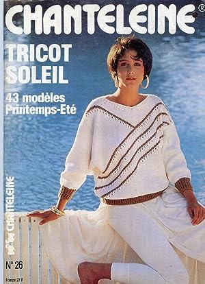 CHANTELEINE, No 26 : TRICOT SOLEIL : 43 Modeles Printemps-Ete : English Text: 43 Designs for ...
