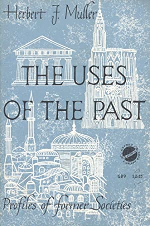 THE USES OF THE PAST : Profiles of Former Societies (Oxford Galaxy Book, GB9): Muller, Herbert J.
