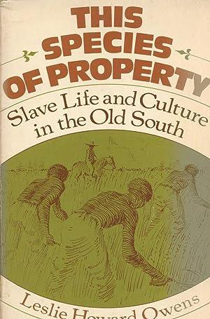 THIS SPECIES OF PROPERTY : Slave Life: Owens, Leslie Howard