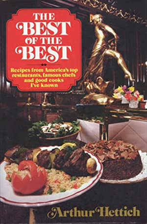 THE BEST OF THE BEST : Recipes from America's Top Restaurants, Famous Chefs, and Good Cooks I've ...