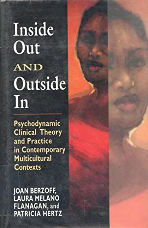 INSIDE OUT AND OUTSIDE IN : Psychodynamic Clinical Theory and Practice in Contemporary Multicultu...