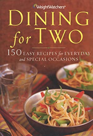 WEIGHT WATCHERS DINING FOR TWO : 150 Easy Recipes for Everyday and Special Occasions