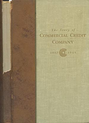 THE STORY OF COMMERCIAL CREDIT 1912-1945: Grimes, William H.