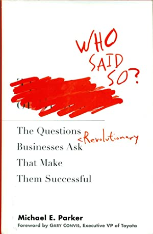 WHO SAID SO? : The Questions Revolutionary Businesses Ask That Make Them Successful: Parker, ...