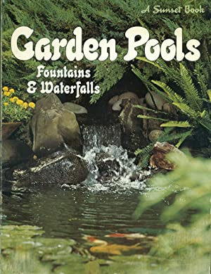 GARDEN POOLS, FOUNTAINS & WATERFALLS : 2nd Edition : A Sunset Book