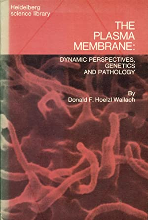 THE PLASMA MEMBRANE : Dynamic perspectives, genetics and Pathology : Volume 18, Heidelberg Scienc...
