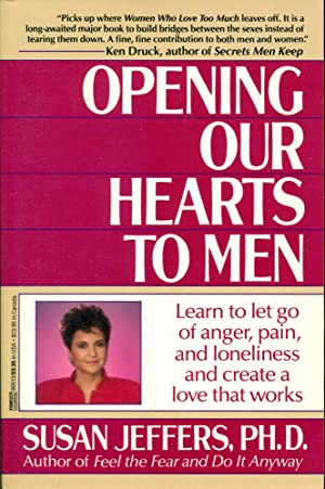 OPENING OUR HEARTS TO MEN : Learn to Let go of Anger, Pain and Loneliness and Create a Love That ...