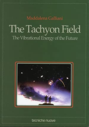 THE TACHYON FIELD : The Vibrational Energy of the Future