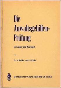 DIE ANWALTSGEHILFENPRUFUNG : Systematische Wiederholung in Frage und Antwort: Pohler, H.; & Keller,...