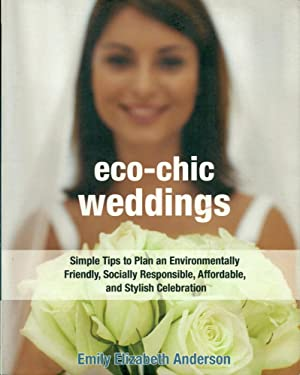 ECO-CHIC WEDDINGS : Simple Tips to Plan an Earth-Friendly, Socially Responsible, Affordable Green...