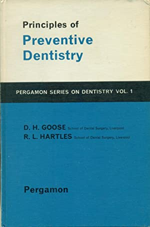 PRINCIPLES OF PREVENTIVE DENTISTRY : Volume 1, Pergamon Series on Dentistry: Goose, D.H.; Hartles, ...