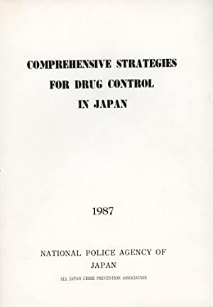 COMPREHENSIVE STRATEGIES FOR DRUG CONTROL IN JAPAN: National Police Agency of Japan]