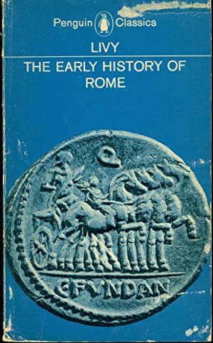 LIVY : THE EARLY HISTORY OF ROME: Titus Livius [Livy];