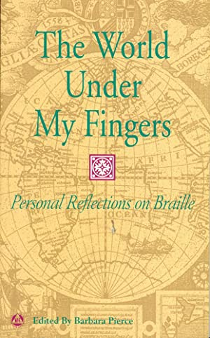 THE WORLD UNDER MY FINGERS : Personal Reflections on Braille
