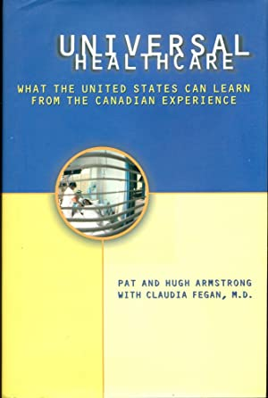 UNIVERSAL HEATHCARE : What the United States: Armstrong, Pat; Armstrong,