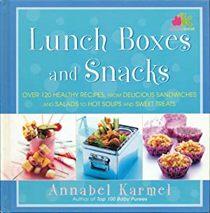 LUNCH BOXES AND SNACKS : Over 120 healthy recipes from delicious sandwiches and salads to hot sou...