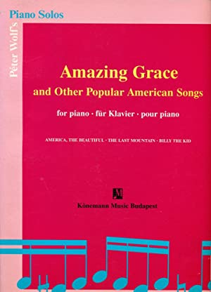 PETER WOLF'S PIANO SOLOS : Amazing Grace and Other Popular American Songs : America, the ...