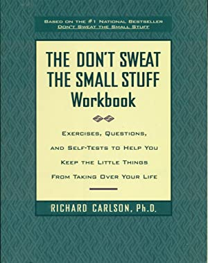 THE DON'T SWEAT THE SMALL STUFF WORKBOOK : Exercises, Questions, and Self-Tests to Help You Keep ...