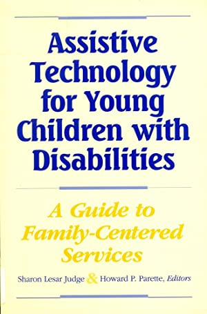 ASSISTIVE TECHNOLOGY FOR YOUNG CHILDREN WITH DISABILITIES : A Guide for Providing Family-Centered...