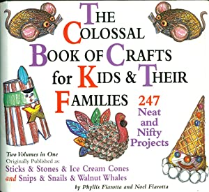 THE COLOSSAL BOOK OF CRAFTS FOR KIDS & THEIR FAMILIES : 247 Neat and Nifty Projects